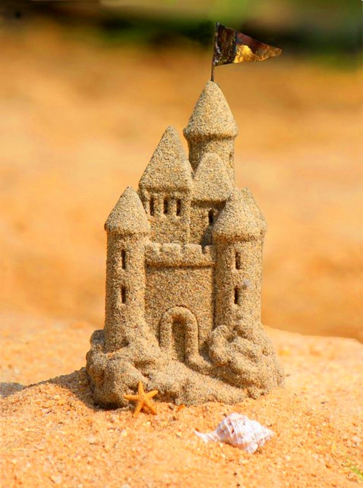 At least once in your lifetime build a sand castle. Age doesn't matter. :)
