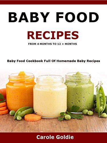 Baby Food Recipes - From 4 months to 12 + months: Baby Food Cookbook full of homemade baby recipes suitable from 4 to 12 + months by Carole Goldie http://www.amazon.co.uk/dp/B01ATN7FN2/ref=cm_sw_r_pi_dp_F2YOwb1EF9WFX