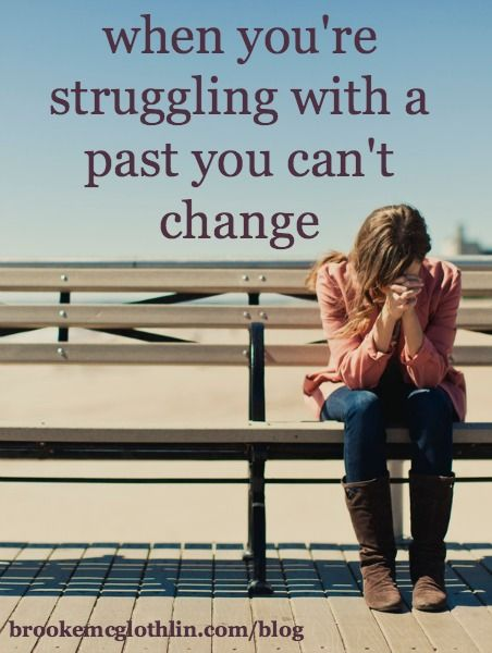 Click over to read 10 things to remember when you're struggling with a past you can't change