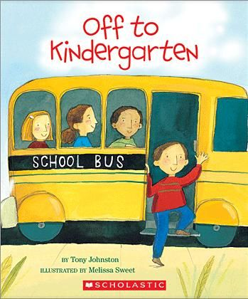 Off to kindergarten, by Tony Johnston; illustrated by Melissa Sweet.