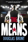The Means: A Novel, by Douglas Brunt