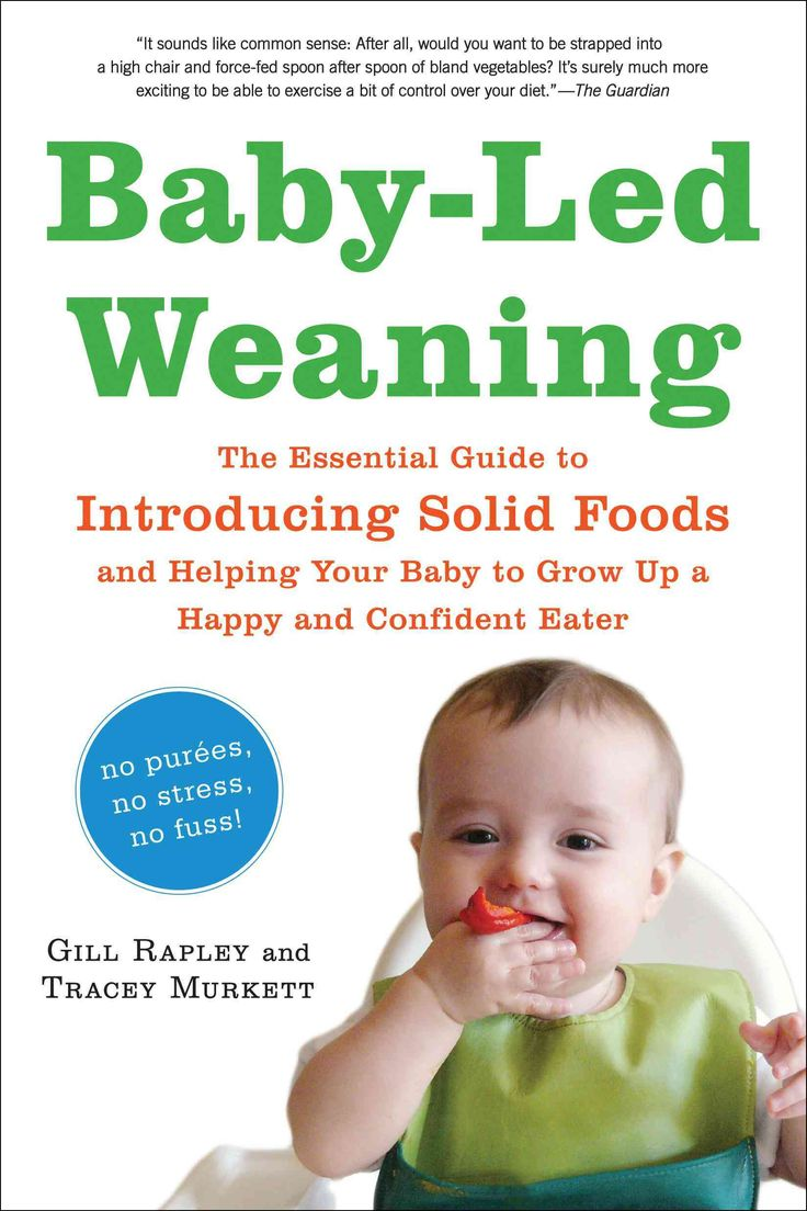 Baby-Led Weaning: The Essential Guide to Introducing Solid Foods—and Helping Your Baby to Grow Up a Happy and...