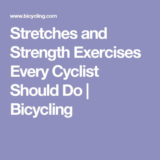 Stretches and Strength Exercises Every Cyclist Should Do | Bicycling