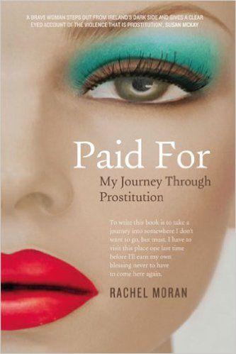 Paid for: My Journey Through Prostitution: Tba, Rachel Moran: 9780717156023…