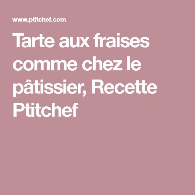Tarte aux fraises comme chez le pâtissier, Recette Ptitchef
