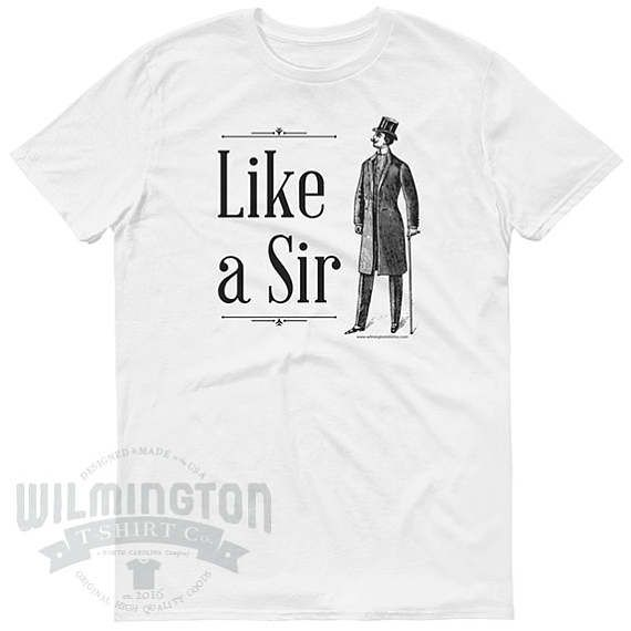 Like a Sir Funny T-shirt - Mens and Womens Sizes - gift for bosses - gifts for him - gifts for her - like a boss - girlboss by WilmingtonTshirtCo