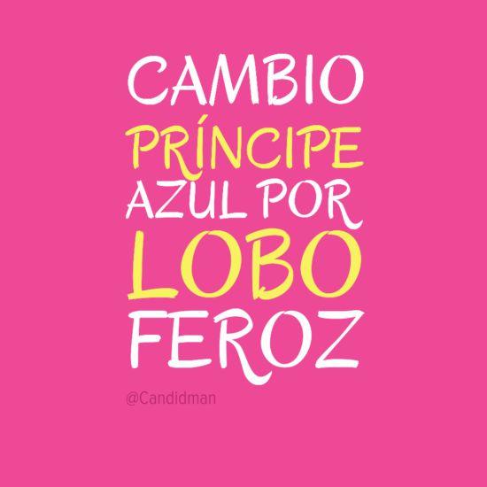 """""""Cambio #PrincipeAzul por #LoboFeroz"""". #Citas #Frases @candidman"""