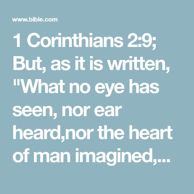 """1 Corinthians 2:9; But, as it is written, """"What no eye has seen, nor ear heard,nor the heart of man imagined,what God has prepared for those who love him""""—"""