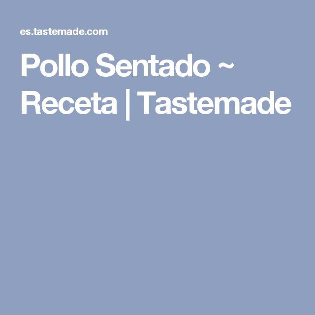 Pollo Sentado ~ Receta | Tastemade