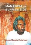 The Man from the Sunrise Side - Shortlisted WA Premier's Book Awards and NSW Premier's Literary Awards. An insight into a man's precarious journey from traditional beginnings in the Kimberley bush under the protection of ancient, ancestral rock paintings, to life under the alien colonial system of Kalumburu Mission. Written by Ambrose Chalarimeri.