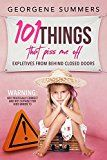 Free Kindle Book -   101 Things That Piss Me Off: Expletives from behind closed doors
