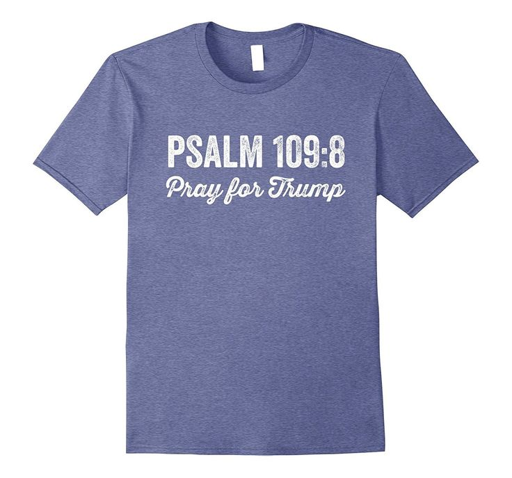 Psalm 109:8 Pray For Trump - Christian anti-Trump t-shirt