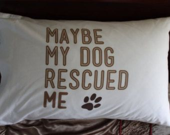 Maybe My Dog Rescued Me pillowcase - great gift for dog. lovers