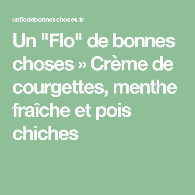 """Un """"Flo"""" de bonnes choses » Crème de courgettes, menthe fraîche et pois chiches"""