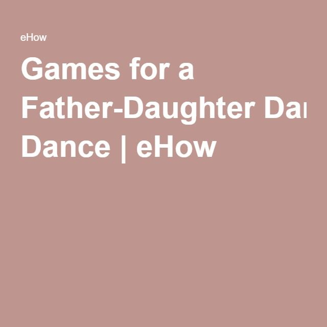 Games for a Father-Daughter Dance | eHow