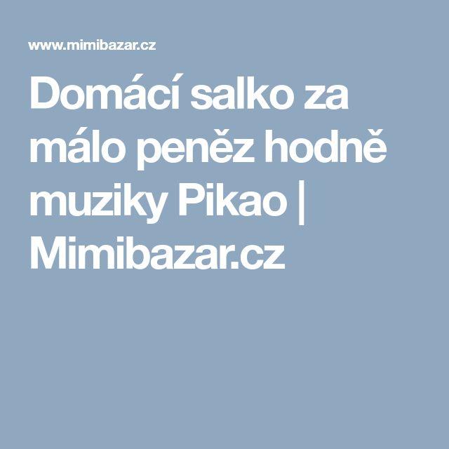 Domácí salko za málo peněz hodně muziky Pikao   Mimibazar.cz