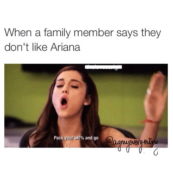 OMG me when my Mom talks negative things about My Queen Ariana Grand