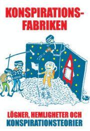 Konspirationsfabriken : lögner, hemligheter och konspirationsteorier - Sara Ersson, Åsa Lovén - Bok (9789185449781) | Bokus bokhandel