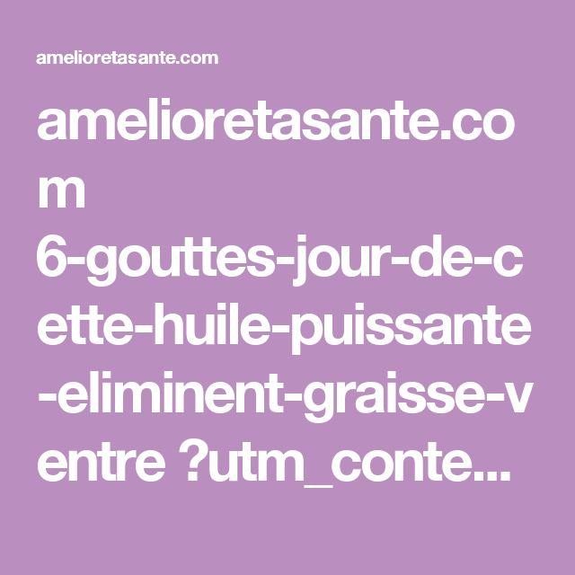 amelioretasante.com 6-gouttes-jour-de-cette-huile-puissante-eliminent-graisse-ventre ?utm_content=buffer734d8&utm_medium=social&utm_source=pinterest.com&utm_campaign=buffer