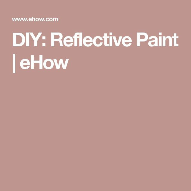 DIY: Reflective Paint | eHow