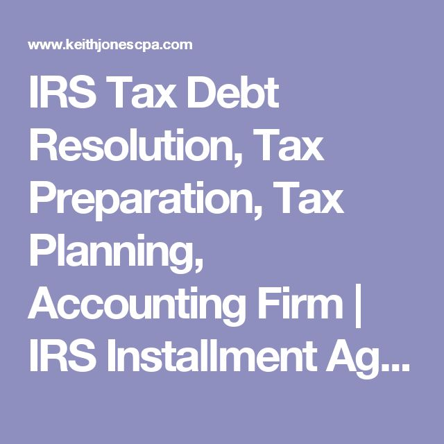 IRS Tax Debt Resolution, Tax Preparation, Tax Planning, Accounting Firm | IRS Installment Agreement (Payment Plan) Page | Keith L. Jones CPA