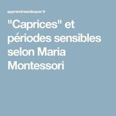 """Caprices"" et périodes sensibles selon Maria Montessori"
