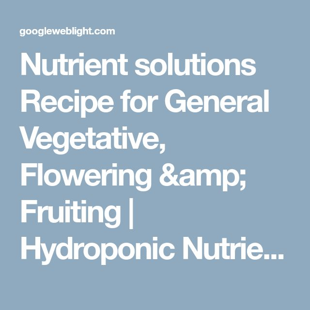 Nutrient solutions Recipe for General Vegetative, Flowering & Fruiting | Hydroponic Nutrients | Urban Gardening, Terrace gardening and Hydroponics