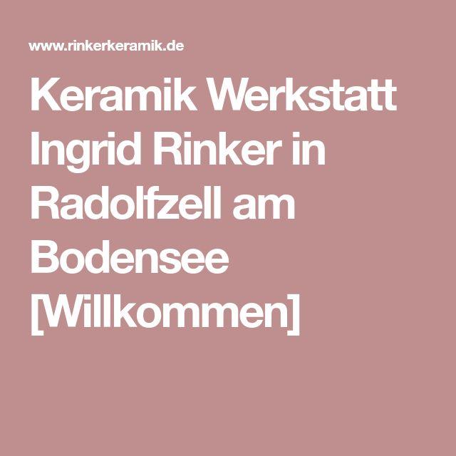 Keramik Werkstatt Ingrid Rinker in Radolfzell am Bodensee [Willkommen]