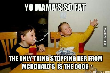 Yo mama jokes never get old