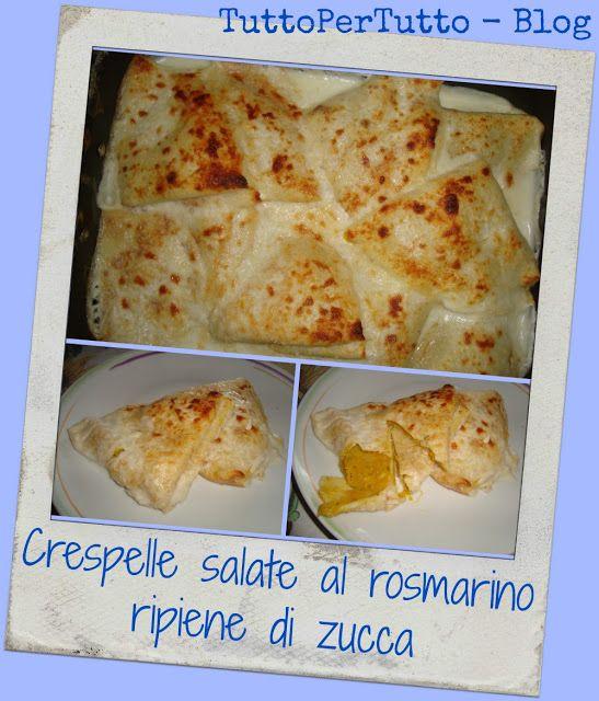 TuttoPerTutti: CRESPELLE SALATE AL ROSMARINO RIPIENE DI ZUCCA Un primo alternativo e sfizioso per cena! http://tucc-per-tucc.blogspot.it/2015/05/crespelle-salate-al-rosmarino-ripiene.html
