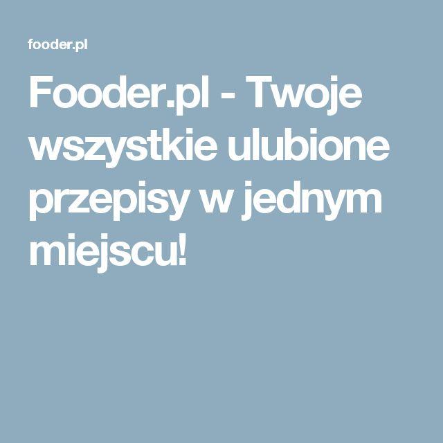 Fooder.pl - Twoje wszystkie ulubione przepisy w jednym miejscu!
