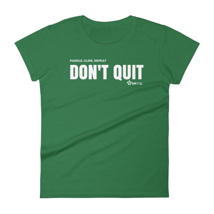 Paddle Glide Repeat - Don't Quit Women's cotton SUP paddle board tshirt #QuittingDrinking