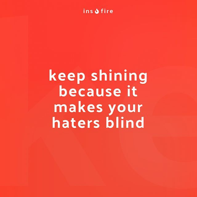 Keep Shining Because It Makes Your Haters Blind Quote Quoteoftheday Success Successquotes Motivation Future Roa Quotes About Haters Hustle Quotes Quotes
