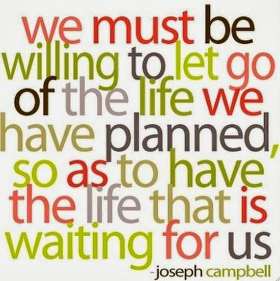 We must be willing to let go of the life we have planned so as to have the life that is waiting for us | Inspirational Quotes