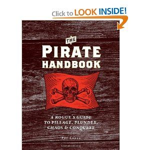 The Pirate Handbook: A Rogue's Guide to Pillage, Plunder, Chaos & Conquest