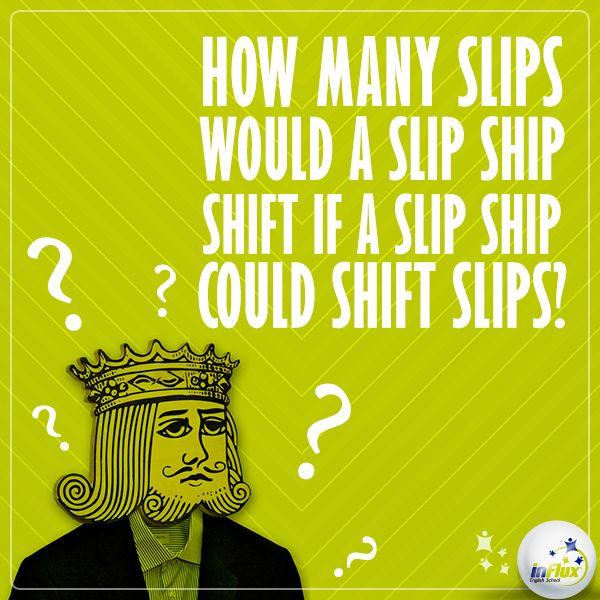 """""""O rato roeu a roupa do rei de Roma"""" é um famoso e divertido trava línguas da língua portuguesa.   E o inglês também tem seus trava línguas, com letras que tenham sons semelhantes que são conhecidos como """"Tongue-twister"""".  Agora, claro, um pequeno trava língua em inglês para diverti o seu domingo: How many slips would a slip ship shift if a slip ship could shift slips?"""