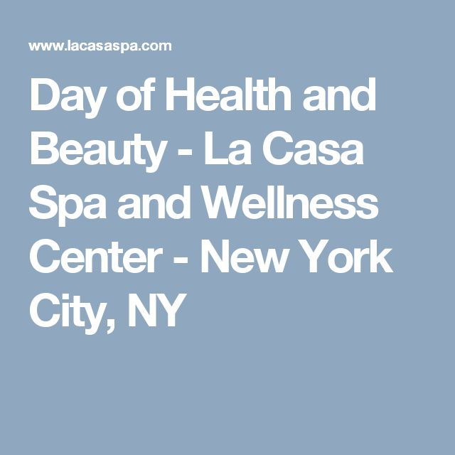 Day of Health and Beauty - La Casa Spa and Wellness Center - New York City, NY