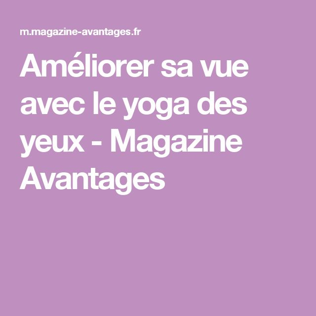Améliorer sa vue avec le yoga des yeux - Magazine Avantages