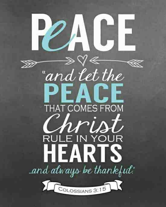 Let the peace that comes from Christ rule in your hearts.