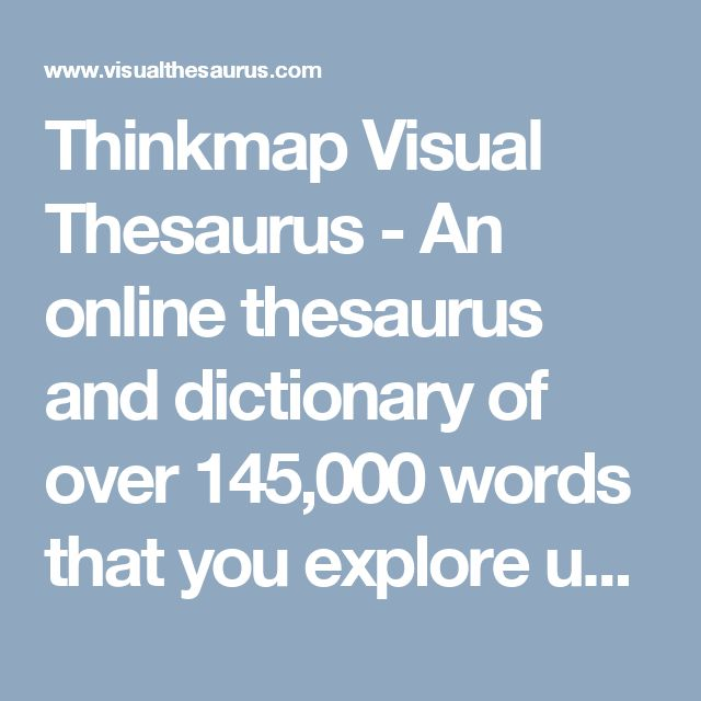 Thinkmap Visual Thesaurus - An online thesaurus and dictionary of over 145,000 words that you explore using an interactive map.