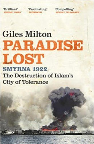 Paradise Lost: Smyrna 1922 - The Destruction of Islam's City of Tolerance