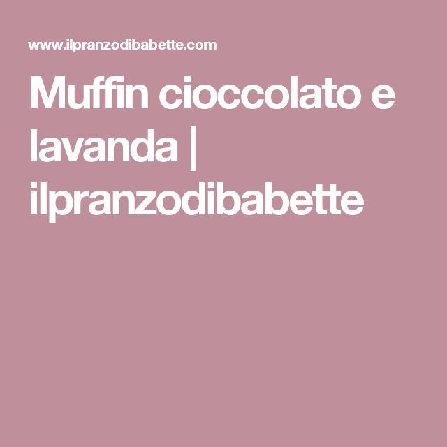 Muffin cioccolato e lavanda   ilpranzodibabette