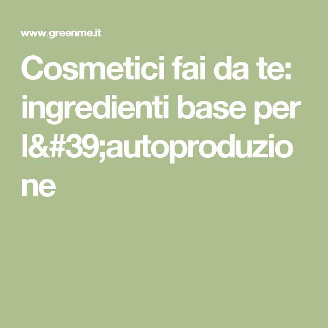 Cosmetici fai da te: ingredienti base per l'autoproduzione