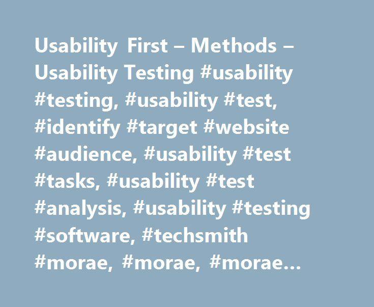 Usability First – Methods – Usability Testing #usability #testing, #usability #test, #identify #target #website #audience, #usability #test #tasks, #usability #test #analysis, #usability #testing #software, #techsmith #morae, #morae, #morae #software # http://wichita.remmont.com/usability-first-methods-usability-testing-usability-testing-usability-test-identify-target-website-audience-usability-test-tasks-usability-test-analysis-usability-testing-sof/  Usability Testing Usability testing is…