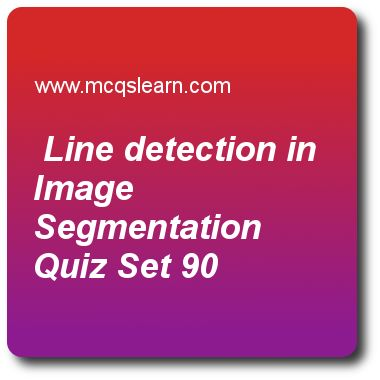 Line Detection in Image Segmentation Quizzes:      digital image processing Quiz 90 Questions and Answers - Practice image processing MCQsquestions and answers to learn line detection in image segmentation quiz with answers. Practice MCQs to test learning on line detection in image segmentation, representing digital image, elements of visual perception, fidelity creteria, edge models in digital image processing quizzes. Online line detection in image segmentation worksheets has study guide..