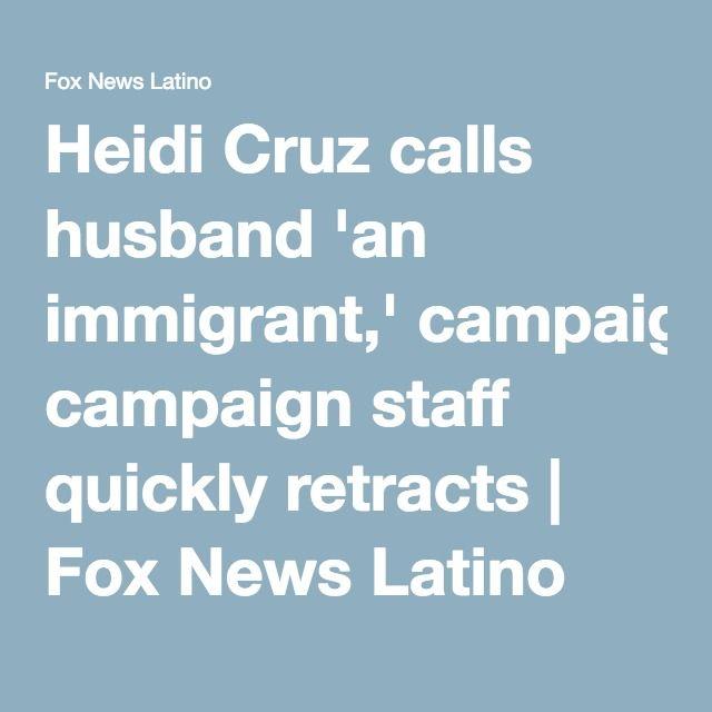 Heidi Cruz calls husband 'an immigrant,' campaign staff quickly retracts | The truth comes out! Ha ha ha ha!