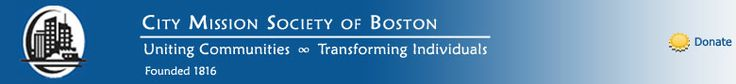 City Mission Society of Boston; Uniting Communities & Transforming Individuals Since 1816