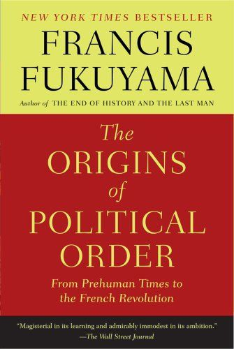 The Origins of Political Order: From Prehuman Times to the French Revolution by Francis Fukuyama http://www.amazon.com/dp/0374533229/ref=cm_sw_r_pi_dp_ATTzub0AW9FKJ