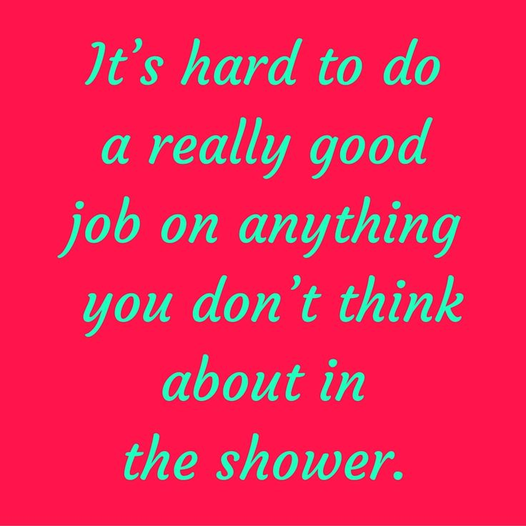 It's hard to do a really good job on anything you don't think about in the shower. #‎QuotesYouLove‬ ‪#‎QuoteOfTheDay‬ ‪#‎Entrepreneurship‬ ‪#‎QuotesOnEntrepreneurship‬ ‪#‎EntrepreneurQuotes‬  Visit our website  for text status wallpapers. www.quotesulove.com