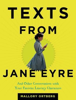 Texts from Jane Eyre: And Other Conversations with Your Favorite Literary Characters By Mallory Ortberg